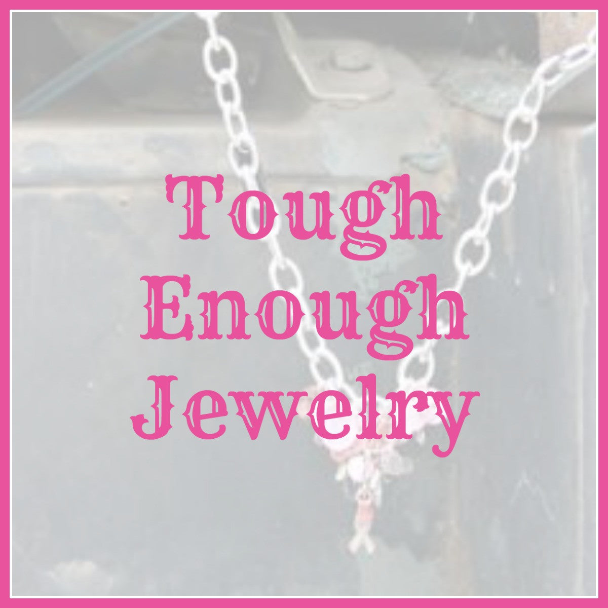 Tough Enough Jewelry