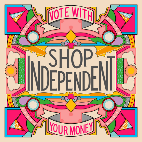 A colourful graphic saying Shop Independent, Vote with your Money