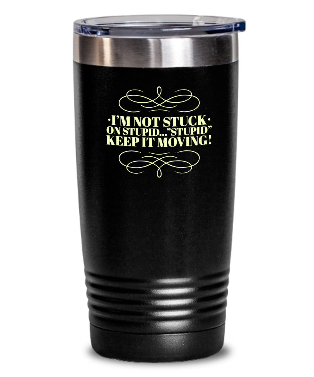 Don't Get Stuck, Keep it Movin, Insulated Tumbler, Vacuum Seale, with lid, hot and cold Drink - Capital Elements 2 Wellness and Fitness
