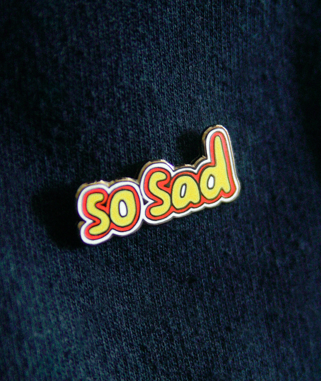 So Sad Pin *NEW*