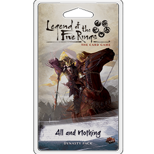 Legend of the Five Rings - LCG : All and Nothing Dynasty pack