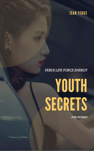 YOUTH SECRETS - Jean FEBUS, Esoterism, miracles, miracles healing, healing, wellness books, wellness methods, energy therapy,