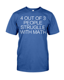 4 Out Of 3 People Struggle  With Math T-Shirt | Funny Shirt
