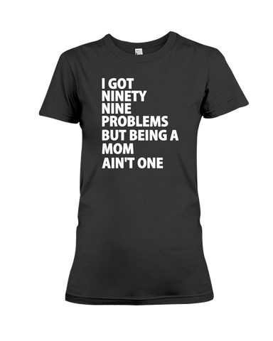 99 Problems Women's T-Shirt | Mother's Day Shirt