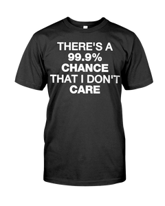 There's A 99.9% Chance That I Don't Care Men's T-Shirt