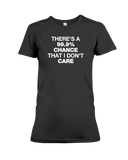 There's A 99.9% Chance That I Don't Care Women's T-Shirt | Funny Shirt