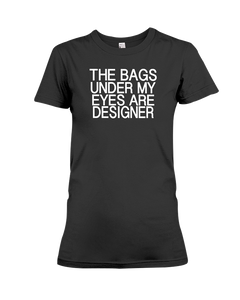 The Bags Under My Eyes Are Designer Women's T-Shirt | Funny Shirt