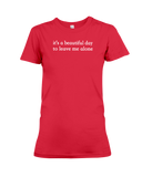 It's A Beautiful Day To Leave Me Alone Women's T-Shirt | Funny Shirt