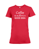 Coffee Is Always A Good Idea Women's T-Shirt
