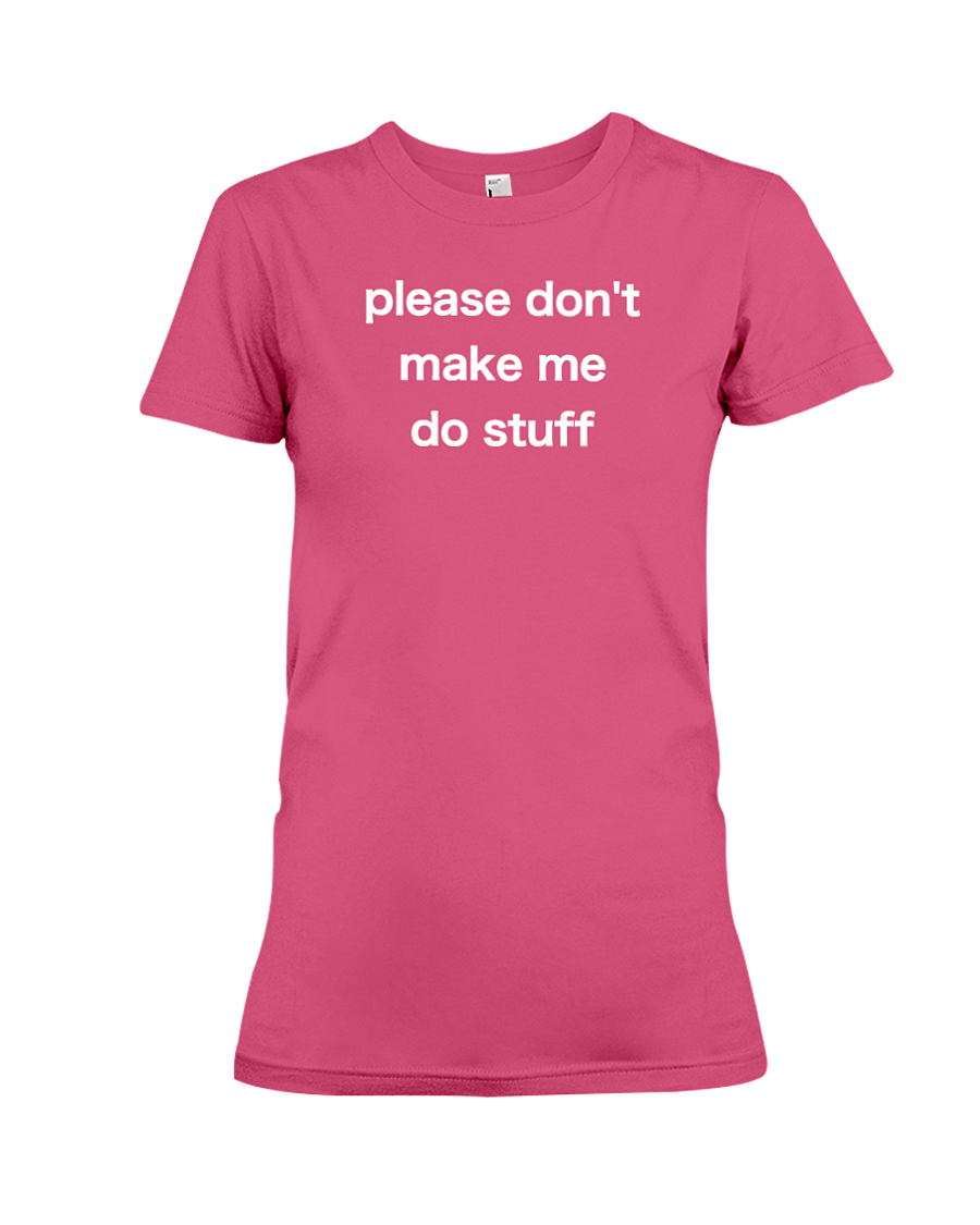 Please Don't Make Me Do Stuff Women's T-Shirt