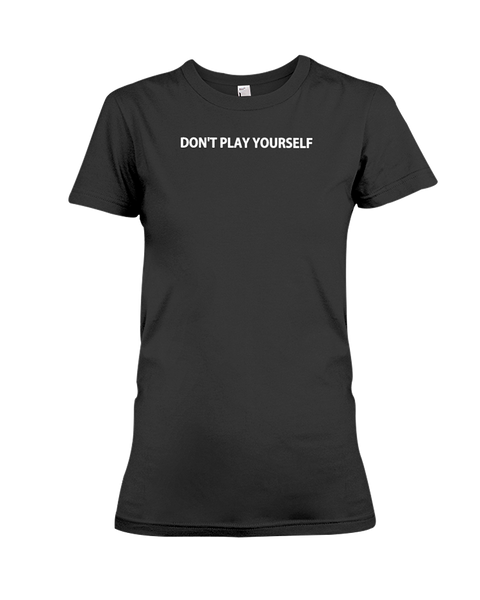Don't Play Yourself T-Shirt