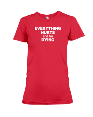 Everything Hurts And I'm Dying Women's T-Shirt | Workout Shirt