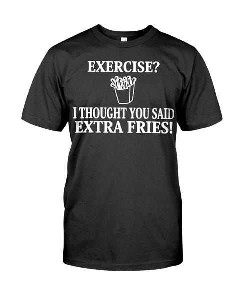 I Thought You Said Extra Fries Men's T-Shirt | Funny Shirt
