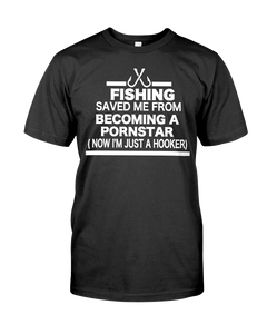 Fishing Saved Me From Becoming A Porn Star T-Shirt | Funny Shirt