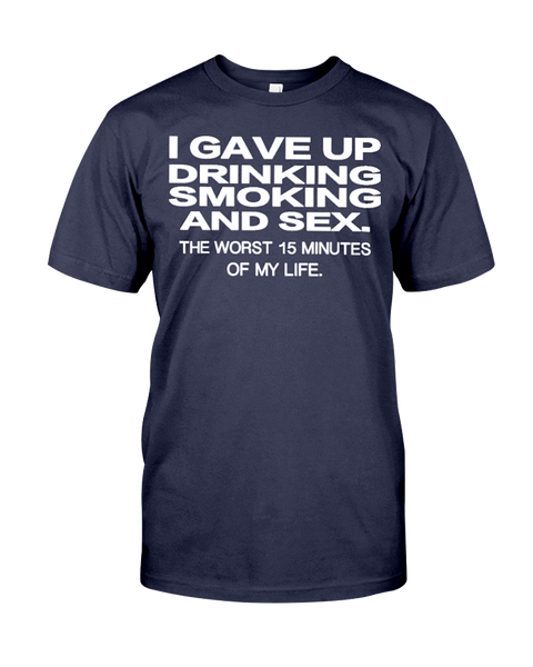 I Gave Up Drinking Smoking And Sex Men's T-Shirt | Funny Shirt