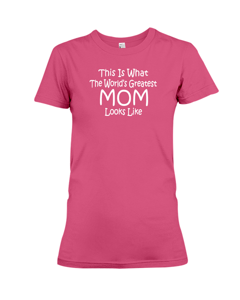 This Is What The World's Greatest Mom Looks Like Women's T-Shirt | Mother's Day Shirt