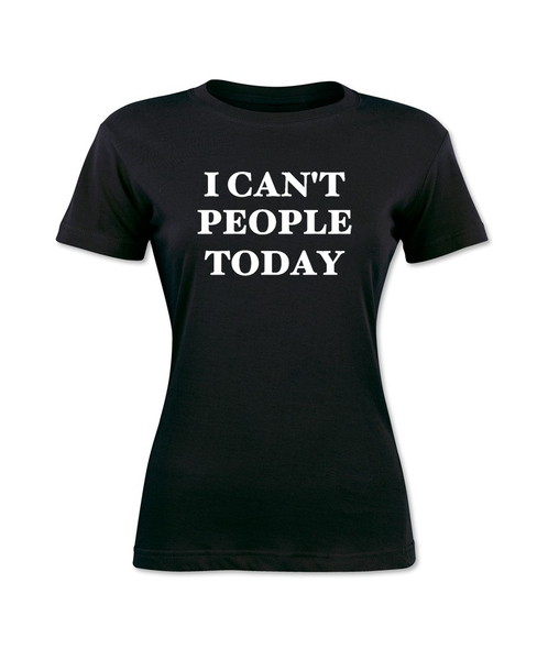 I Can't People Today T-Shirt