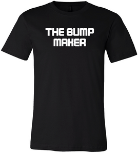 The Bump Maker T-Shirt