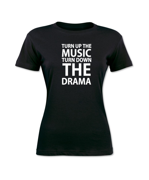Turn Up The Music Turn Down The Drama T-Shirt