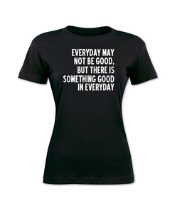There Is Something Good In Everyday T-Shirt