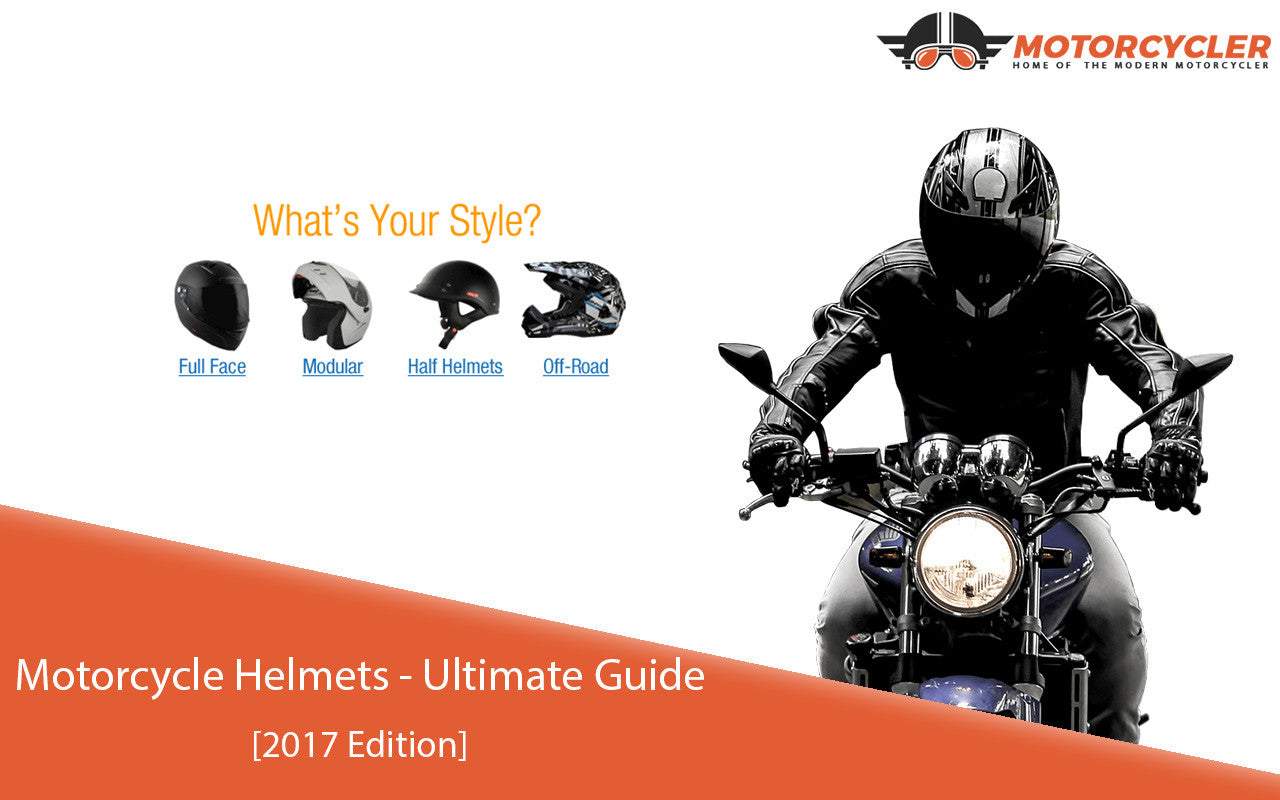 Motorcycle Helmets - Ultimate Guide [2017 Edition]