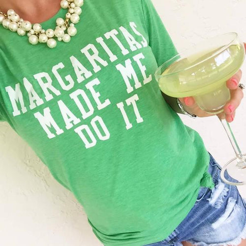 Margaritas Made Me Do It Tee- Green