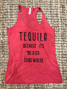 """Tequila, Because it's Mexico Somewhere"" Tank"