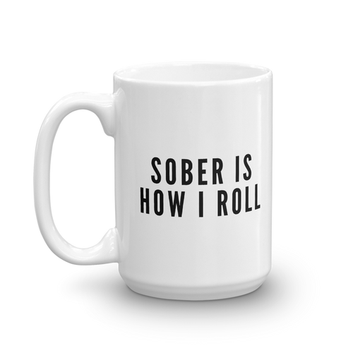 Sober is How I Roll Mug