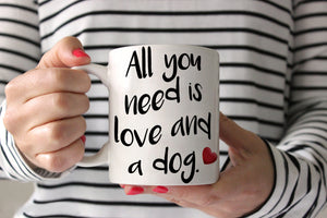 All You Need Is Love and a Dog Coffee Mug 15oz