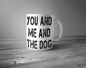 You And Me And The Dog Coffee Mug 15oz