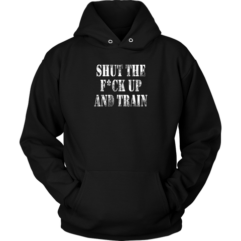 SHUT THE F*CK UP AND TRAIN HOODIE, Hoodies, Think Bazaar