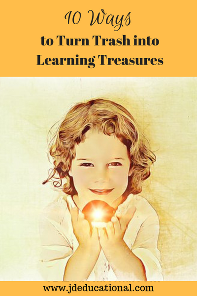 10 Ways to Turn Trash into Learning Treasures
