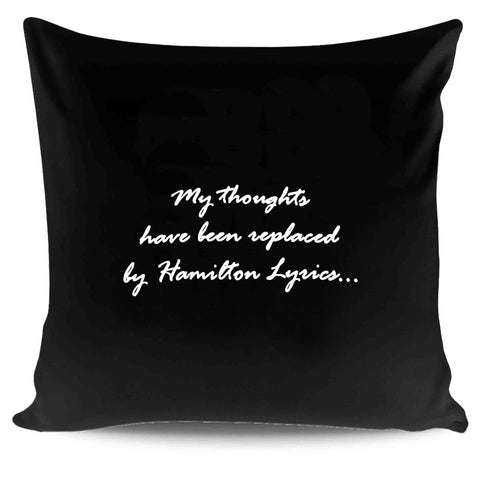 My Thoughts Have Been Replaced By Hamilton Lyrics Quotes Pillow Case Cover