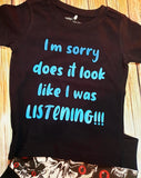 Does It Look Like I Was Listening Tshirt