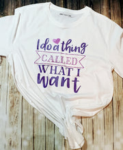 I Do A Thing Called What I Want Ladies Tee
