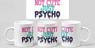 Not Cute But Psycho Mug
