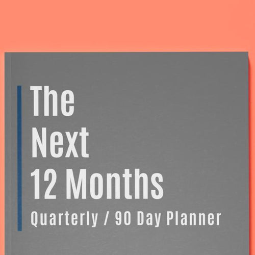 The Next 12 Months: Quarterly Planner (2nd Edition)