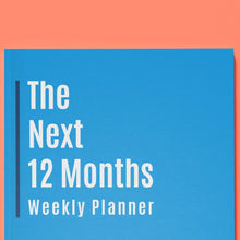 The Next 12 Months: Weekly Planner (2nd Edition)