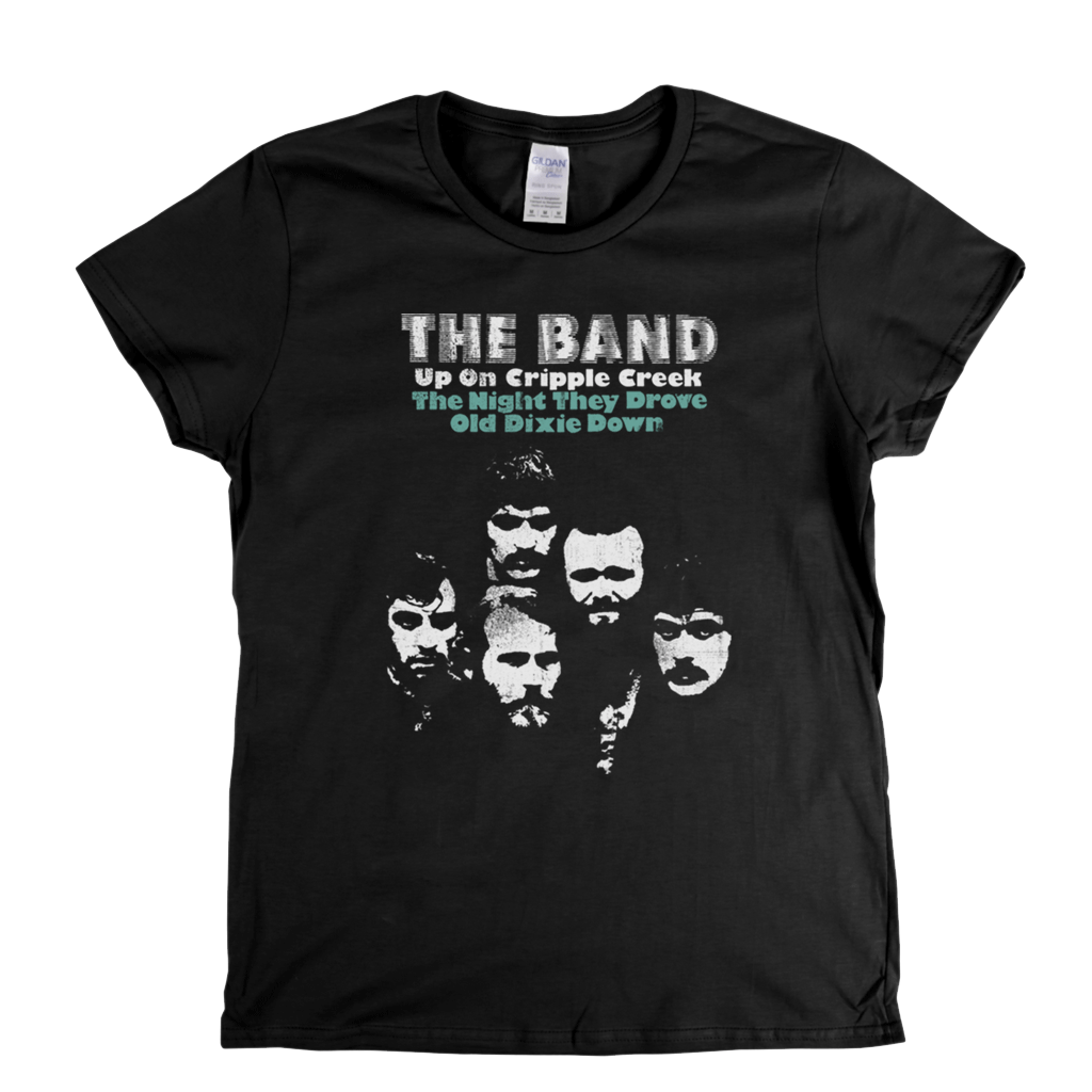 The Band Up On Cripple Creek The Night They Drove Old Dixie Down Womens T-Shirt