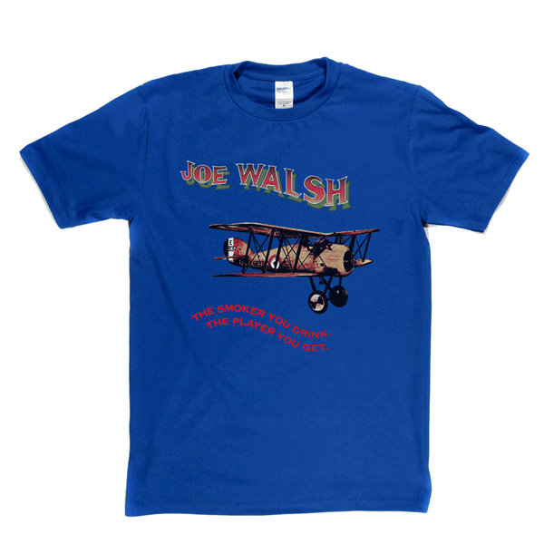 Joe Walsh The Smoker You Drink T-Shirt