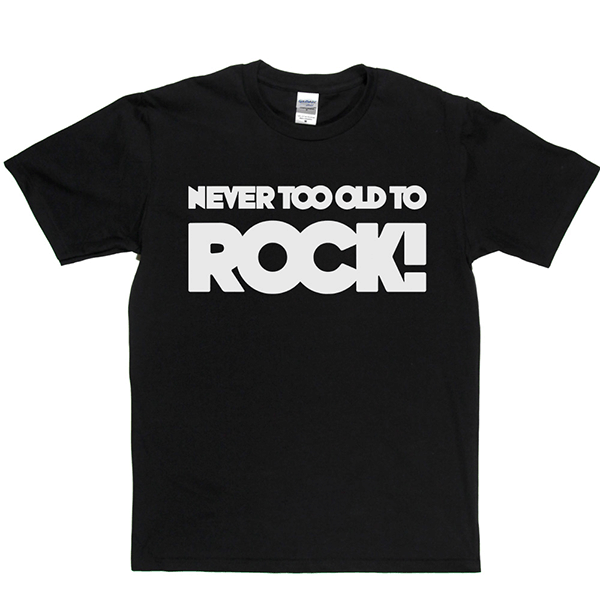 Never Too Old T Shirt
