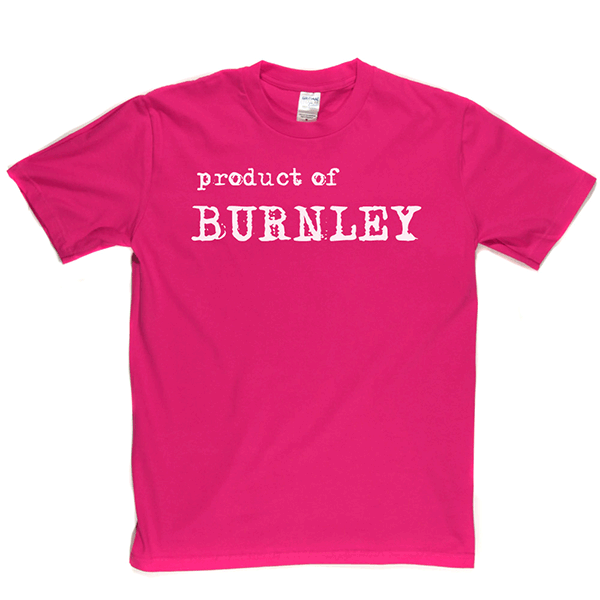 Product Of Burnley T Shirt