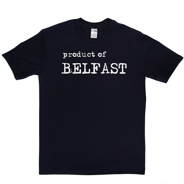 Product Of Belfast T Shirt