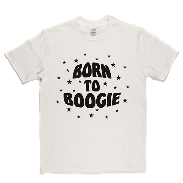 Born To Boogie T Shirt