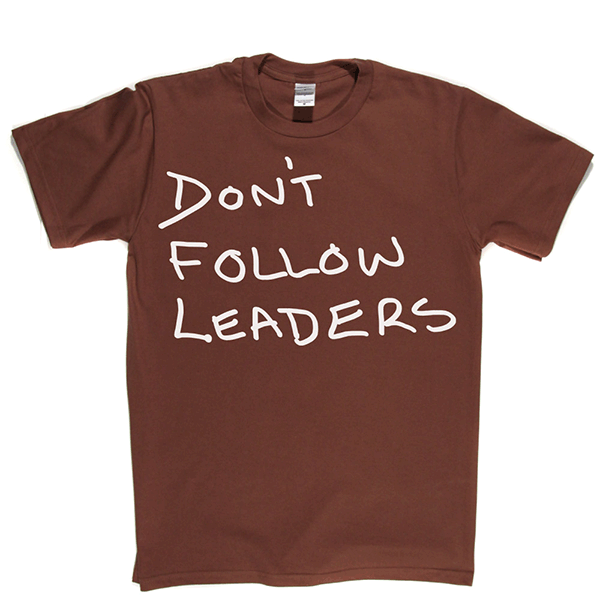 Dont Follow Leaders T Shirt