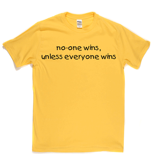 No-one Wins Unless Everyone Wins T Shirt