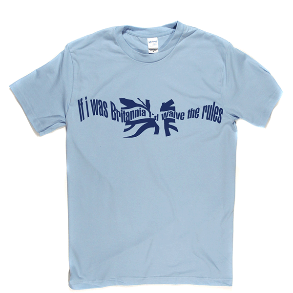 If I Was Britannia I'd Waive The Rules T Shirt