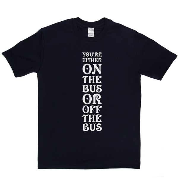 Your Either On Bus Or Off T Shirt
