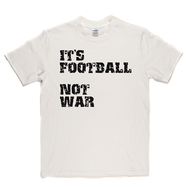 Football Not War T Shirt