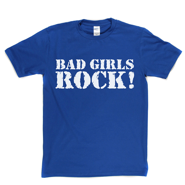 Bad Girls Rock T Shirt